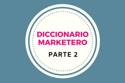 Diccionario Marketero. Guía de Marketing Digital. Parte II