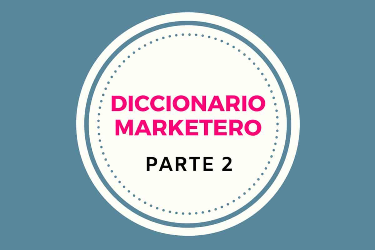 Diccionario Marketero. Guía de Marketing Digital. Parte II